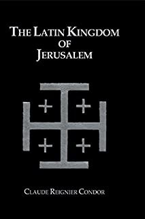 Latin Kingdom Of Jerusalem: 1099 to 1291 A.D. (Library of Chivalry)