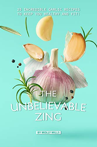 The Unbelievable Zing: 25 Incredible Garlic Recipes to Keep You Healthy and Fit!