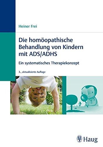 Frei, Heiner:<br />Homöopathische Behandlung von Kindern mit ADS /ADHS.  - jetzt bei Amazon bestellen