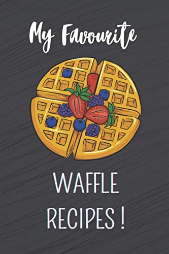 My favourite waffle recipes !: Notebook to fill in (6 X 9 inches, 100 pages) / 98 pages to note and create your preparations !
