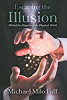 Escaping the Illusion: Behind the Disguise of the Physical World