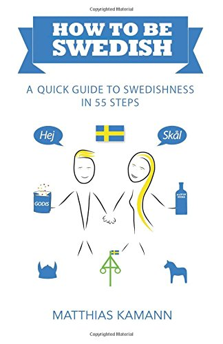 Compare Textbook Prices for How to be Swedish: A Quick Guide to Swedishness - in 55 Steps 1 Edition ISBN 9789198379907 by Kamann, Matthias