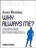 Why always me ?: Les réponses de Mario Balotelli (French Edition)
