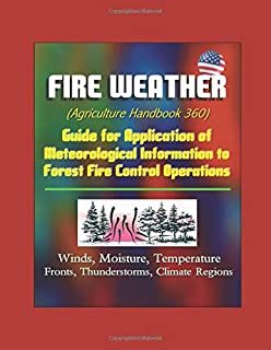Fire Weather (Agriculture Handbook 360) - Guide for Application of Meteorological Information to Forest Fire Control Operations, Winds, Moisture, Temperature, Fronts, Thunderstorms, Climate Regions