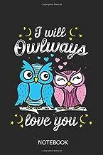 i will owlways love you Notebook: DIN A5 Notizbuch   Eulen Notizheft   110 Seiten liniert   Eulen geschenke   Eulen Geschenkidee   Geburtstagsgeschenk