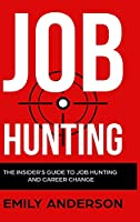 Job Hunting - Hardcover Version: The Insider's Guide to Job Hunting and Career Change: Learn How to Beat the Job Market, Write the Perfect Resume and Smash it at Interviews (Volume 1)