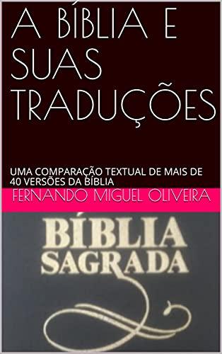 A BÍBLIA E SUAS TRADUÇÕES: UMA COMPARAÇÃO TEXTUAL DE MAIS DE 40 VERSÕES DA BÍBLIA