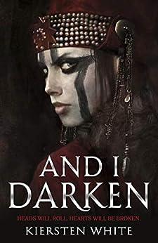 [Kiersten White]のAnd I Darken (The Conqueror's Trilogy) (English Edition)