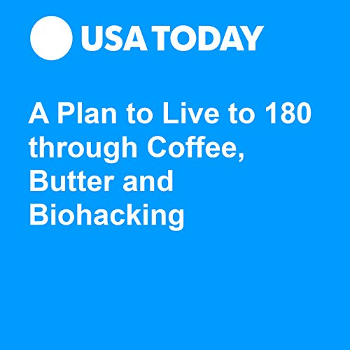 A Plan to Live to 180 through Coffee, Butter and Biohacking audiobook cover art