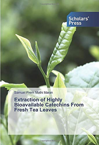 Extraction of Highly Bioavailable Catechins From Fresh Tea Leaves