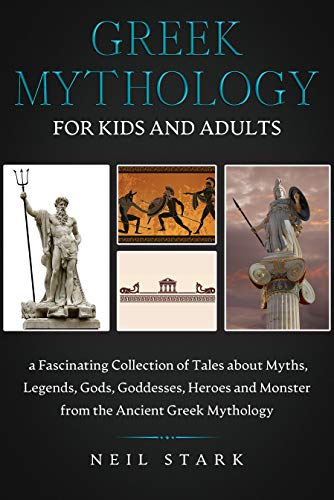 Greek Mythology for Kids and Adults: a Fascinating Collection of Tales about Myths, Legends, Gods, Goddesses, Heroes and Monster from the Ancient Greek Mythology (English Edition)