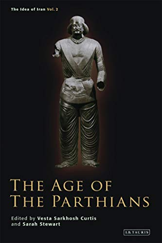 The Age of the Parthians (The Idea of Iran)
