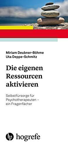 Die eigenen Ressourcen aktivieren: Selbstfürsorge für Psychotherapeuten - ein Fragenfächer