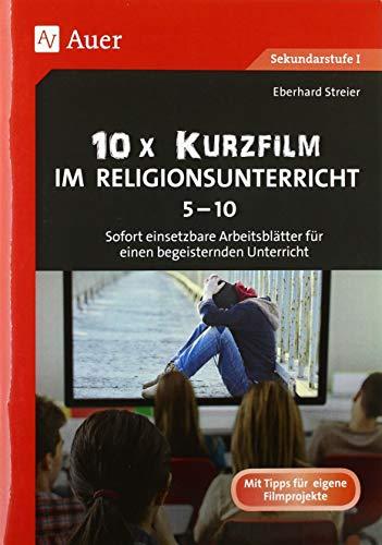 10x Kurzfilm im Religionsunterricht 5-10: Sofort einsetzbare Arbeitsblätter für einen begeisternden Unterricht (5. bis 10. Klasse)