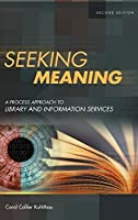 Seeking Meaning: A Process Approach to Library and Information Services (Libraries Unlimited Guided Inquiry)