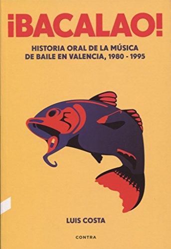 ¡Bacalao! (3.ª edición): Historia oral de la música de baile en Valencia, 1980-1995