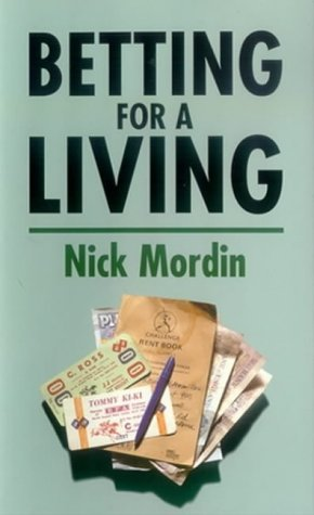 Betting for a Living by Nick Mordin (2002-09-05)