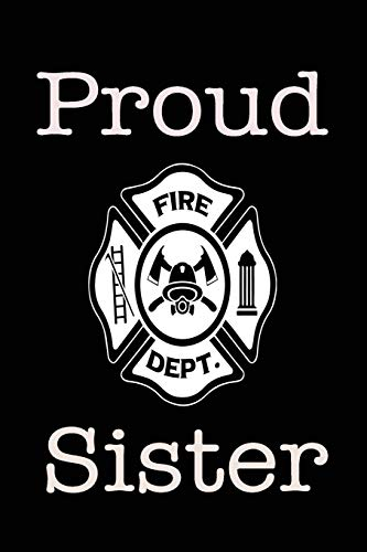 Proud Fire Dept. Sister: 6x9 120 Page Wide Ruled