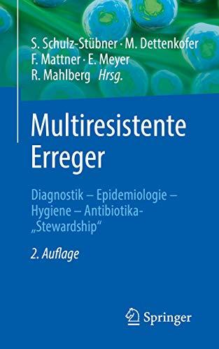 "Multiresistente Erreger: Diagnostik - Epidemiologie - Hygiene - Antibiotika-""Stewardship"