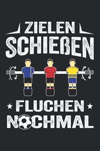 Zielen Schießen Fluchen Nochmal: Tischfussball Notizbuch für den Tischkicker Profi - Erfasse wichtige Notizen - Ideal für Kickerspieler am Kickertisch