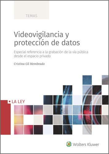 Videovigilancia y protección de datos: Especial referencia a la grabación de la vía pública desde el espacio privado