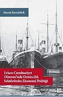Erken Cumhuriyet Dönemi'nde Denizcilik Sektörünün Ekonomi Politigi