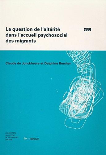 La question de l'altérité dans l'accueil psychosocial des migrants (CENTRE DE RECHE) (French Edition)