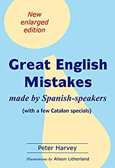 Great English Mistakes: made by Spanish-speakers by [Peter Harvey, Alison Litherland]