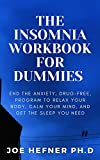 THE INSOMNIA WORKBOOK FOR DUMMIES : End the Anxiety, Drug-Free, Program to Relax Your Body, Calm Your Mind, and Get the Sleep You Need (English Edition)