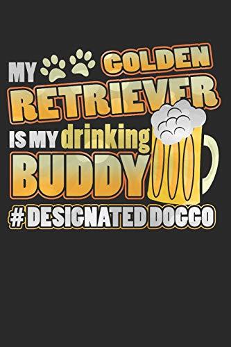 Journal: My Golden Retriever Is My Drinking Buddy Hashtag Designated Doggo
