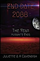 End Date 2088: The Year Humanity Ends