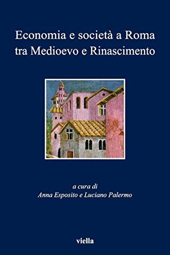 Economia e società a Roma tra Medioevo e Rinascimento (I libri di Viella Vol. 51)