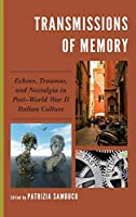 Transmissions of Memory: Echoes, Traumas, and Nostalgia in Post-World War II Italian Culture (Fairleigh Dickinson University Press Series in Italian Studies)