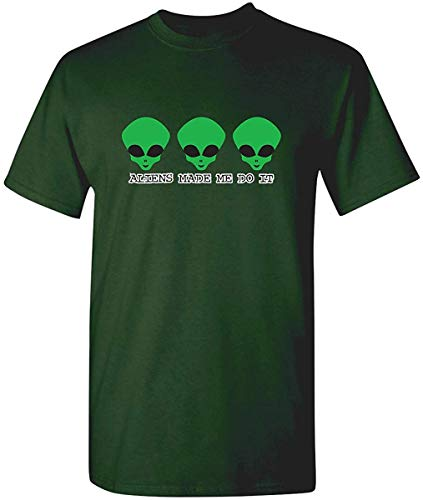 Aliens Made Me Do It Adult Humor Graphic Novelty Sarcastic Funny T Shirt S