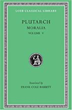 Plutarch: Moralia, Volume V, Isis and Osiris. The E at Delphi. The Oracles at Delphi No Longer Given in Verse. The Obsolescence of Oracles. (Loeb Classical Library No. 306)