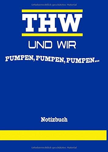 THW und wir pumpen, pumpen, pumpen...: Notizbuch für Helfer des Technischen Hilfswerk, DIN A4 120 Seiten