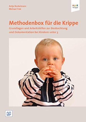 Methodenbox für die Krippe: Grundlagen und Arbeitshilfen für die Beobachtung und Dokumentation bei Kindern unter 3: Grundlagen und Arbeitshilfen zur Beobachtung und Dokumentation von Kindern unter 3