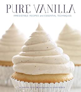 Pure Vanilla: Irresistible Recipes and Essential Techniques by [Shauna Sever, Leigh Beisch]