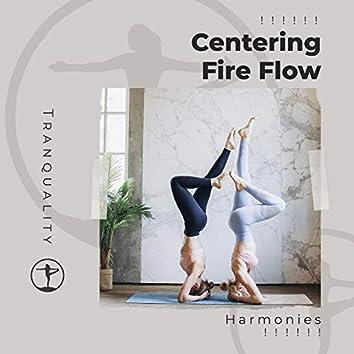 ! ! ! ! ! ! Centering Fire Flow Harmonies ! ! ! ! ! !