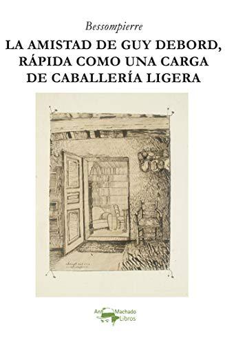 La amistad de Guy Debord, rápida como una carga de caballería ligera: 46 (Acuarela Libros)