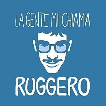 La gente mi chiama Ruggero
