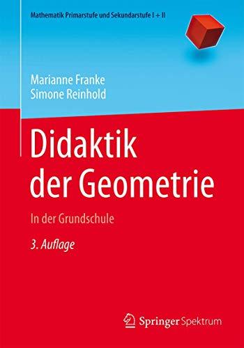 Didaktik der Geometrie: In der Grundschule (Mathematik Primarstufe und Sekundarstufe I + II)