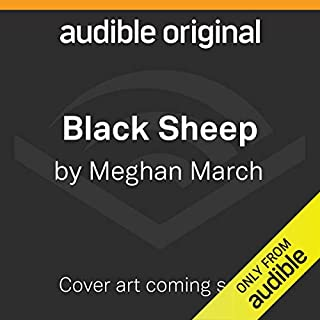 Black Sheep                   Written by:                                                                                                                                 Meghan March                               Narrated by:                                                                                                                                 Andi Arndt,                                                                                        Sebastian York                      Length: Not yet known     Not rated yet     Overall 0.0