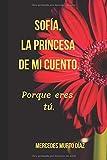Sofía, la princesa de mi cuento.: Porque eres tú.: 1