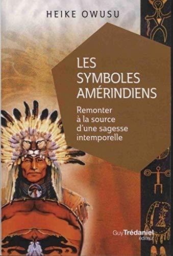 Les symboles amérindiens: Remonter à la source d'une sagesse intemporelle