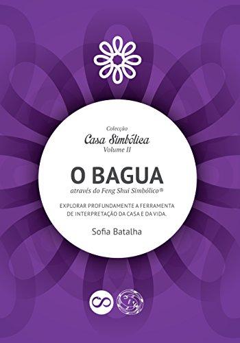 O Bagua, através do Feng Shui Simbólico.: Explorar profundamente a ferramenta de interpretação da Casa e da Vida. (Coleção Casa Simbólica Livro 2)