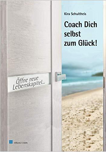Coach Dich selbst zum Glück!: Öffne neue Lebenskapitel