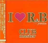 I LOVE R&B プレミアム・クラブ・マスター