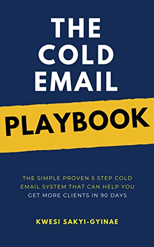 The Cold Email Playbook: The Simple Proven 5 Step Cold Email System That Can Help You Get More Clients in 90 Days (English Edition)