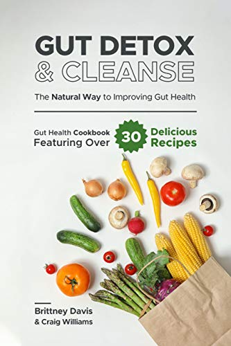 Gut Detox & Cleanse - The Natural Way to Improving Gut Health: Gut Health Cookbook Featuring Over 30 Delicious Recipes